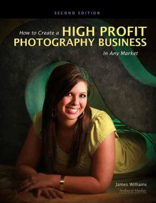 How to Create a High Profit Photography Business in Any Market 9781608952663