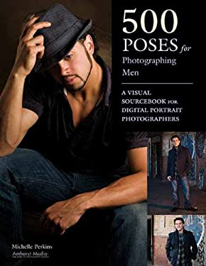 500 Poses for Photographing Men: A Visual Sourcebook for Digital Portrait Photographers 9781608952700