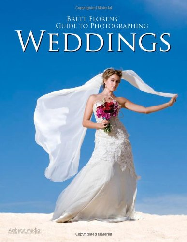 Brett Florens' Guide to Photographing Weddings 9781608952748