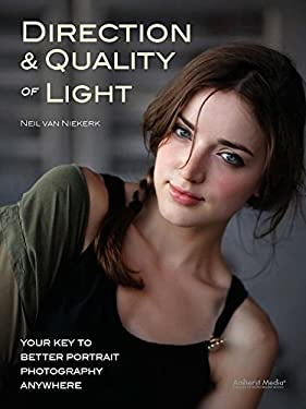 Direction And Quality Of Light: Your Key to Better Portrait Photography Anywhere 9781608955701
