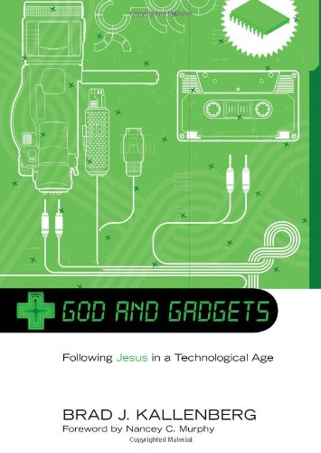 God and Gadgets: Following Jesus in a Technological World 9781608993994