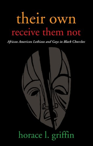 Their Own Receive Them Not: African American Lesbians and Gays in Black Churches 9781608995950
