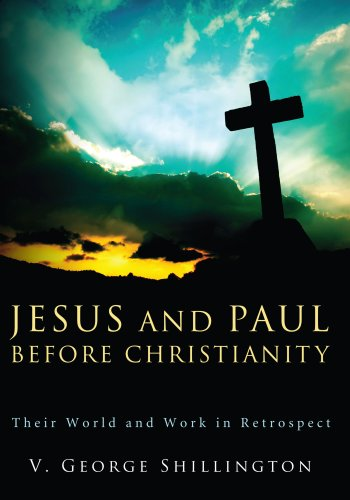 Jesus and Paul Before Christianity: Their World and Work in Retrospect 9781608996940