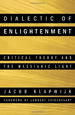 Dialectic of Enlightenment: Critical Theory and the Messianic Light 9781608997015