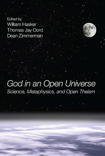 God in an Open Universe: Science, Metaphysics, and Open Theism 9781608997435