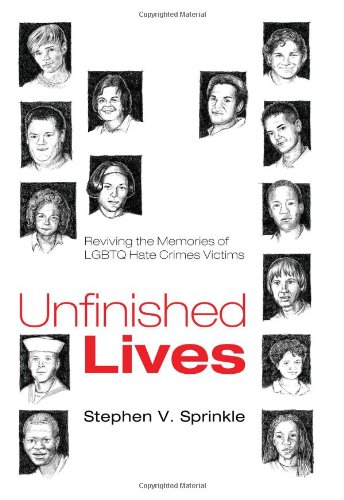 Unfinished Lives: Reviving the Memories of LGBTQ Hate Crimes Victims 9781608998111