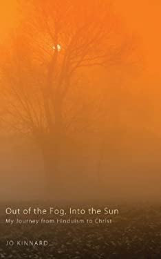 Out of the Fog, Into the Sun: My Journey from Hinduism to Christ 9781608998418