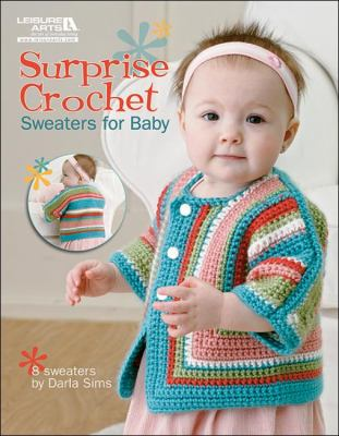 Surprise Crochet: Sweaters for Baby 9781609002671