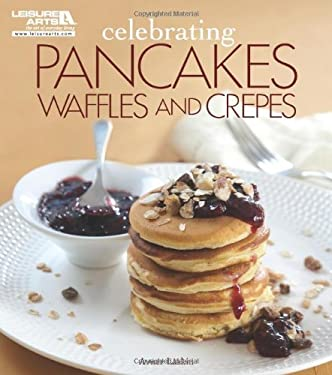 Celebrating Pancakes, Waffles & Crepes 9781609002770