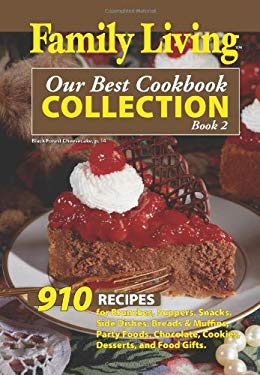 Family Living: Our Best Cookbook Collection, Book 2: 910 Recipes for Brunches, Suppers, Snacks, Side Dishes, Breads & Muffins, Party Foods, Chocolate, 9781609003401