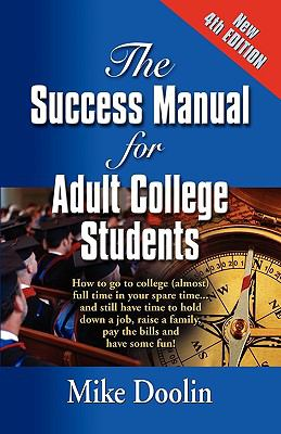 The Success Manual for Adult College Students: How to Go to College (Almost) Full Time in Your Spare Time....and Still Have Time to Hold Down a Job, R 9781609100926
