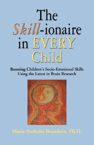 The Skill-Ionaire in Every Child: Boosting Children's Socio-Emotional Skills Using the Latest in Brain Research 9781609104764