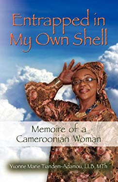 Entrapped in My Own Shell: Memoire of a Cameroonian Woman 9781609106232