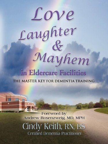 Love, Laughter, & Mayhem in Eldercare Facilities: The Master Key for Dementia Training 9781609106256