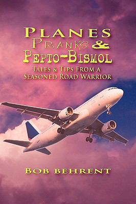 Planes, Pranks and Pepto-Bismol: Tales & Tips from a Seasoned Road Warrior