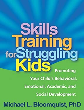 Skills Training for Struggling Kids: Promoting Your Child's Behavioral, Emotional, Academic, and Social Development 9781609181703
