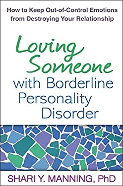Loving Someone with Borderline Personality Disorder: How to Keep Out-Of-Control Emotions from Destroying Your Relationship 9781609181956