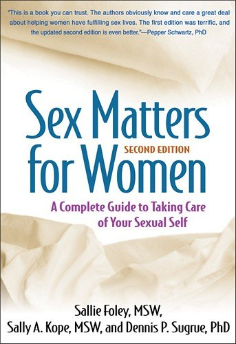 Sex Matters for Women, Second Edition: A Complete Guide to Taking Care of Your Sexual Self 9781609184698
