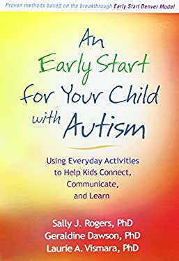 An Early Start for Your Child with Autism: Using Everyday Activities to Help Kids Connect, Communicate, and Learn 9781609184704