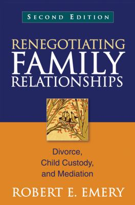 Renegotiating Family Relationships, Second Edition: Divorce, Child Custody, and Mediation 9781609189815