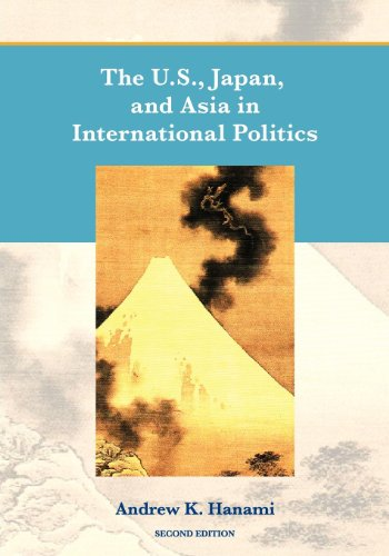 The U.S., Japan, and Asia in International Politics (Second Edition) 9781609273170