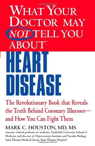 What Your Doctor May Not Tell You about Heart Disease 9781609412548
