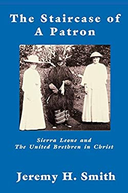 The Staricase of a Patron: Sierra Leone and the United Brethren in Christ 9781609470166