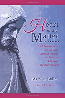 Heart of the Matter, Frank Conversations Among Great Christian Thinkers and the Major Subjects of Christian Theology