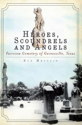Heroes, Scoundrels and Angels: Fairview Cemetery of Gainesville, Texas 9781609490331