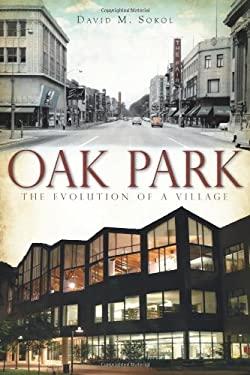 Oak Park: The Evolution of a Village 9781609490706