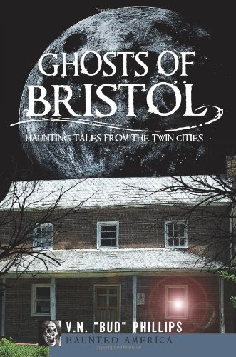 Ghosts of Bristol: Haunting Tales from the Twin Cities 9781609490829