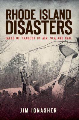 Rhode Island Disasters: Tales of Tragedy by Air, Sea and Rail 9781609491000