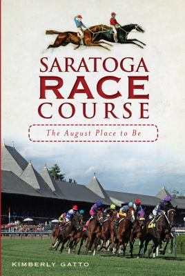 Saratoga Race Course: The August Place to Be 9781609491048