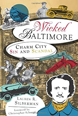 Wicked Baltimore: Charm City Sin and Scandal 9781609491086