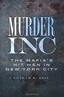 Murder, Inc: The Mafia's Hit Men in New York City 9781609491352