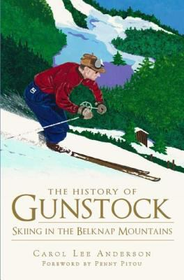 The History of Gunstock: Skiing in the Belknap Mountains 9781609491369