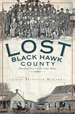 Lost Black Hawk County: Vanished Towns of the Cedar Valley 9781609491680