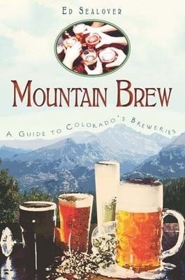 Mountain Brew: A Guide to Colorado's Breweries 9781609491772