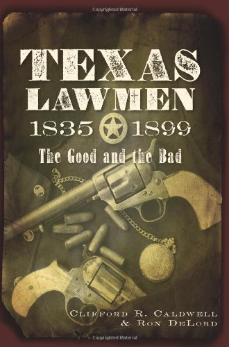 Texas Lawmen, 1835-1899: The Good and the Bad 9781609492168
