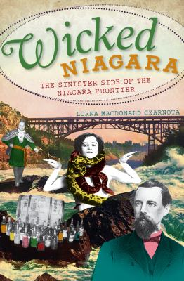 Wicked Niagara: The Sinister Side of the Niagara Frontier 9781609492274