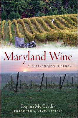 Maryland Wine: A Full-Bodied History 9781609492472
