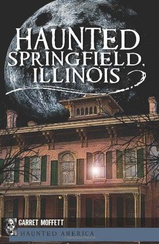Haunted Springfield, Illinois 9781609492571