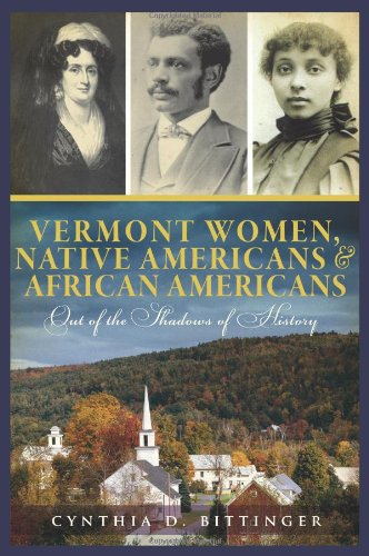Vermont Women, Native Americans & African Americans: Out of the Shadows of History 9781609492625
