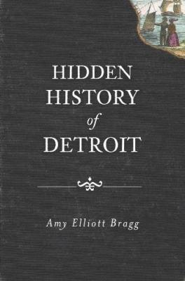 Hidden History of Detroit 9781609492694