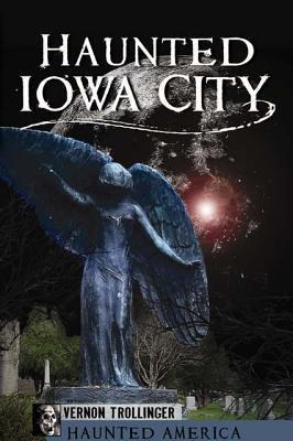 Haunted Iowa City 9781609492861
