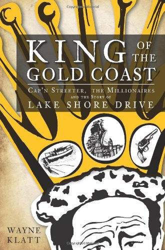 King of the Gold Coast: Cap'n Streeter, the Millionaires and the Story of Lake Shore Drive 9781609493202