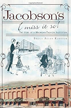 Jacobson's: I Miss It So!: The Story of a Michigan Fashion Institution 9781609493240