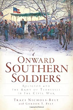 Onward Southern Soldiers: Religion and the Army of Tennessee in the Civil War 9781609493745