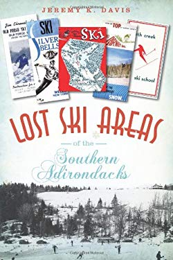 Lost Ski Areas of the Southern Adirondacks 9781609493844