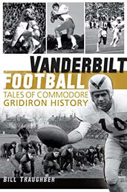 Vanderbilt Football: Tales of Commodore Gridiron History 9781609494230